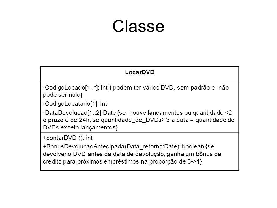 Classe LocarDVD. -CodigoLocado[1..*]: Int { podem ter vários DVD, sem padrão e não pode ser nulo}